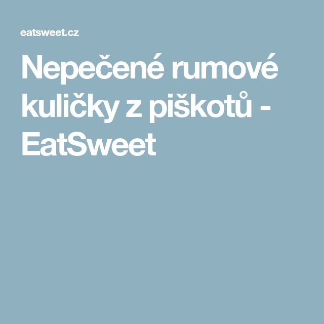 Nepečené rumové kuličky z piškotů - EatSweet