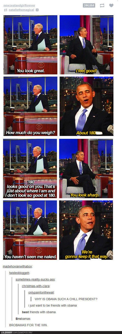 So chill. Brobama. Obama should just stop being president and be everyones best friend.