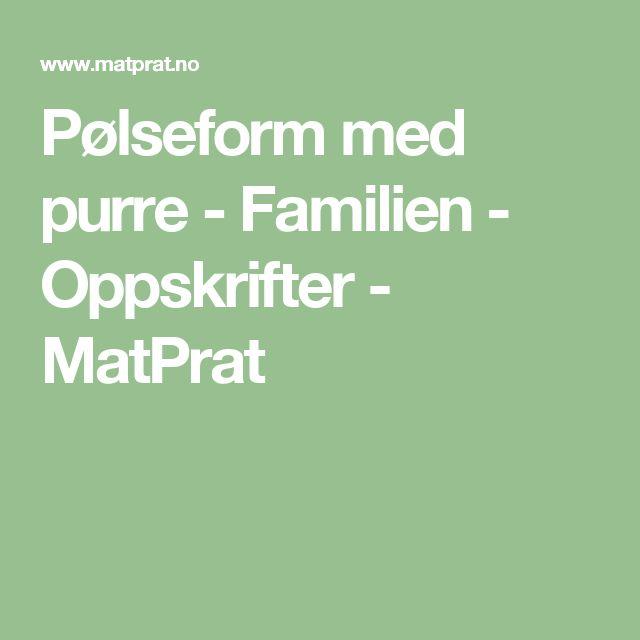 Pølseform med purre - Familien - Oppskrifter - MatPrat