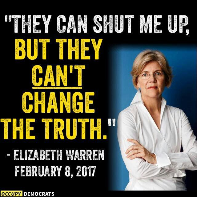 "Nevertheless, She Persisted. ""They can shut me up, but they can't change the truth. Elizabeth Warren Feb 8, 2017"