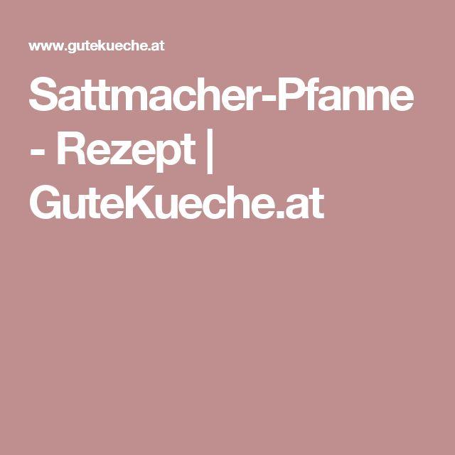 Sattmacher-Pfanne - Rezept | GuteKueche.at
