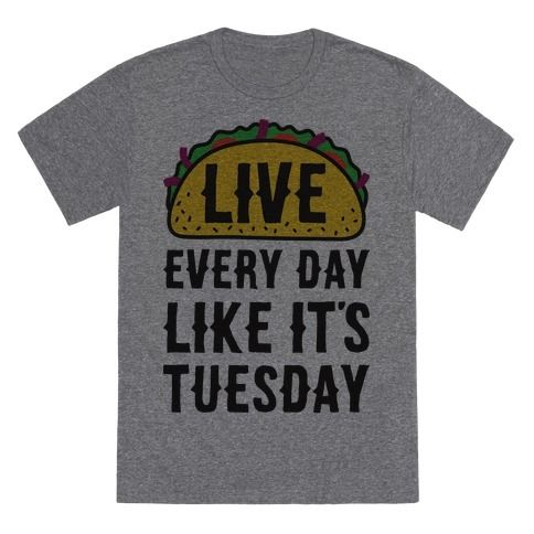 """Every day is taco Tuesday when you love tacos! Live life to the fullest and show your taco love with this food design featuring the text """"Live Every Day Like It's Tuesday"""" with an illustration of a taco! Perfect for a taco lover or cinco de mayo!"""