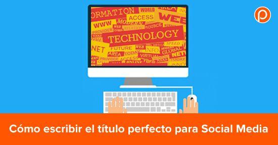 http://postcron.com/es/blog/como-escribir-el-titulo-perfecto-para-social-media/