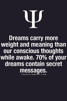 cool ! im gonna try and figure these meanings out! psychological fact when you dream