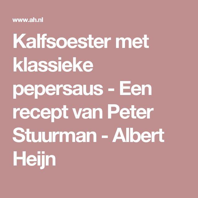 Kalfsoester met klassieke pepersaus - Een recept van Peter Stuurman - Albert Heijn