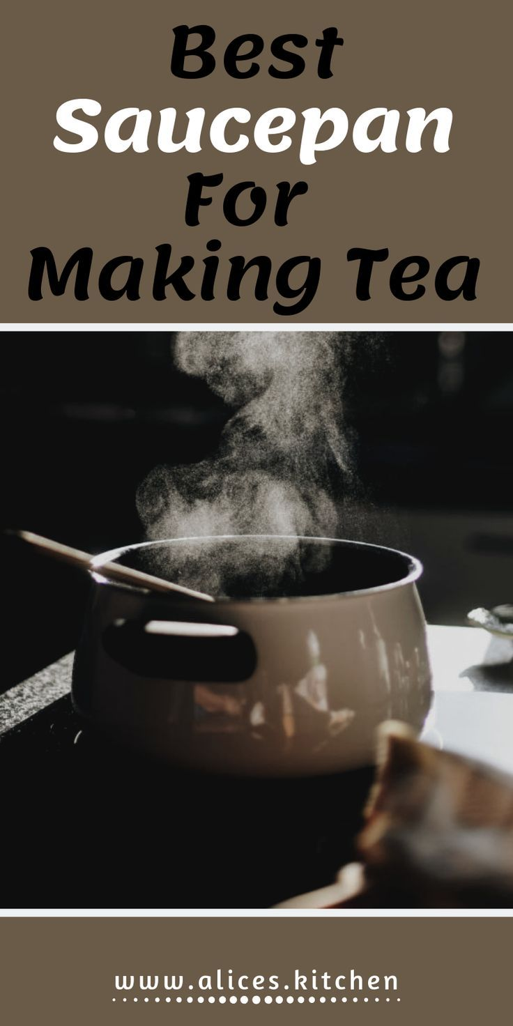 Best Saucepan For Making Tea How To Make Tea