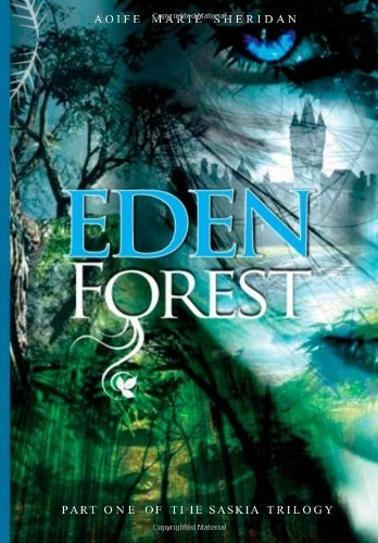 Eden Forest: Part one of the Saskia Trilogy (Volume 1) by Miss Aoife Marie Sheridan
