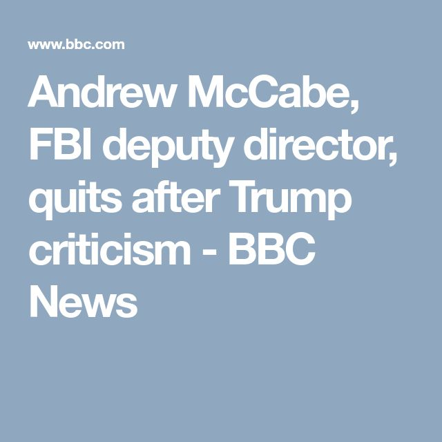 Andrew McCabe, FBI deputy director, quits after Trump criticism - BBC News