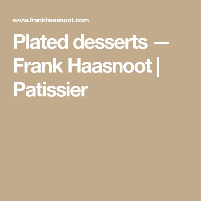Plated desserts — Frank Haasnoot | Patissier