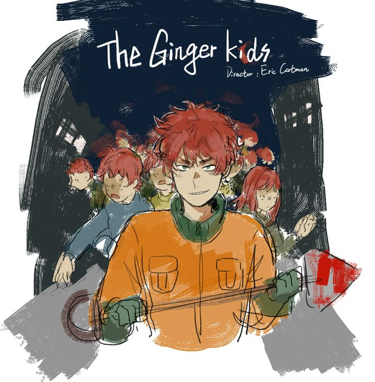 The Ginger kids By Eric Cartman. Get over it.