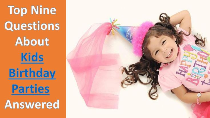 Top Nine Questions About Kids Birthday Parties