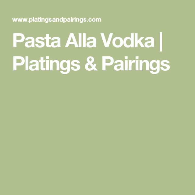 Pasta Alla Vodka | Platings & Pairings
