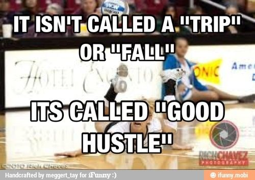 "True I remember my first time watching volleyball. ""They are going to pull her out right that was a pretty bad fall!"" Tv: and an AMAZING hustle by so-so"