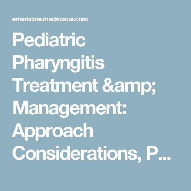Pediatric Pharyngitis Treatment & Management: Approach Considerations, Pharmacologic Therapy, Drainage and Tonsillectomy