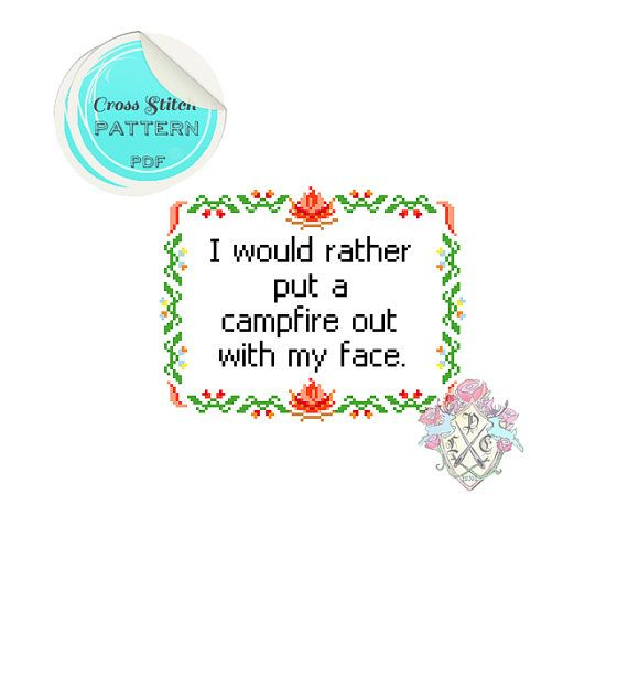 """I love her work. How many times have you thought """"I should have that crosstitched on a pillow""""?  I Would Rather Put a Campfire Out with My Face. Cross Stitch Pattern. Debra Morgan. Dexter."""