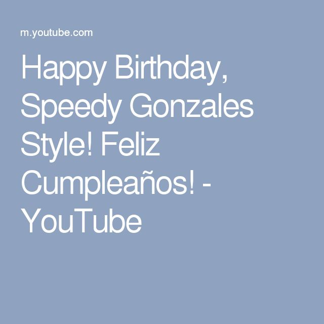 Happy Birthday, Speedy Gonzales Style! Feliz Cumpleaños! - YouTube