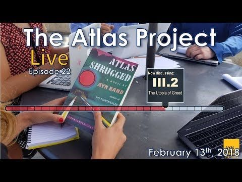 "The Atlas Project Live: Episode 22 Greg Salmieri and Ben Bayer discuss Part III, Chapter 2 of Atlas Shrugged: ""The Utopia of Greed."" The Ayn Rand Institute invites you to join The Atlas Project, an eight-month, chapter-by-chapter,..."