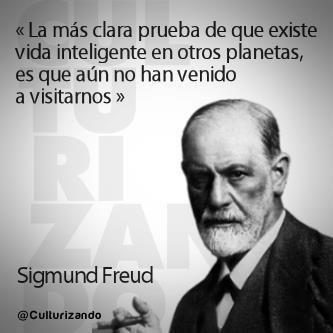 """""""La más clara prueba de que existe vida inteligente en otros planetas es que aun no han venido a visitarnos."""" Sigmund Freud"""