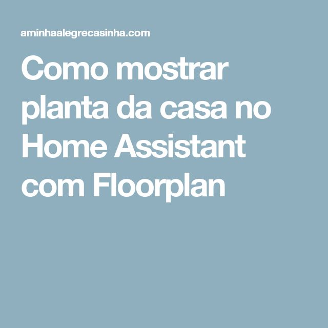 Como mostrar planta da casa no Home Assistant com Floorplan