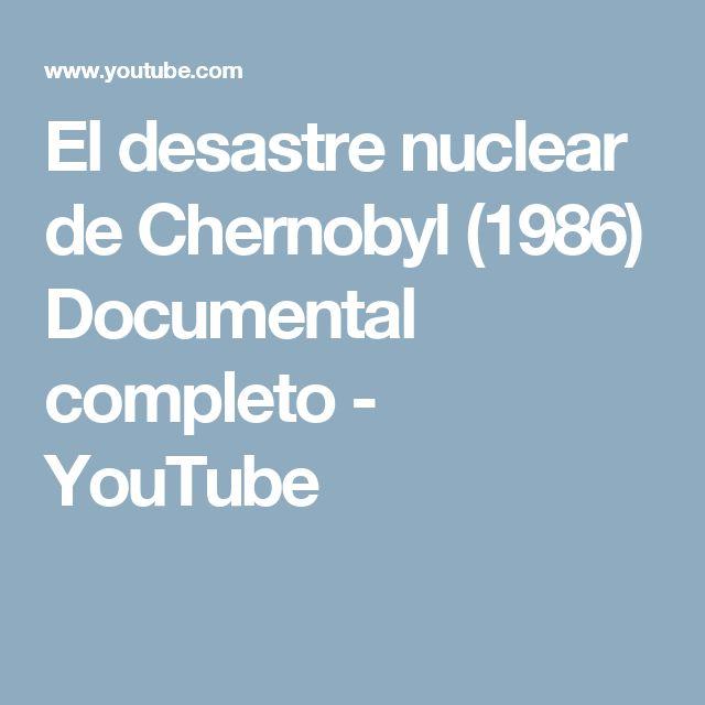 El desastre nuclear de Chernobyl (1986) Documental completo - YouTube