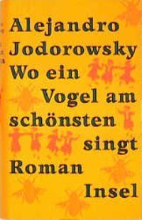 BESTELLT - Jodorowsky, Wo ein Vogel am schönsten singt