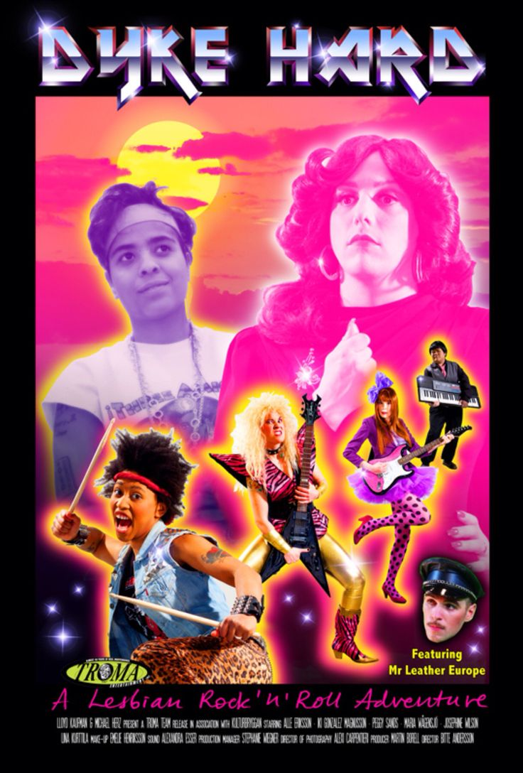 A swedish Lesbian Rock&Roll Action Comedy.  http://dykehardmovie.com
