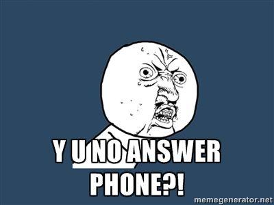 Y U NO ANSWER PHONE LOL