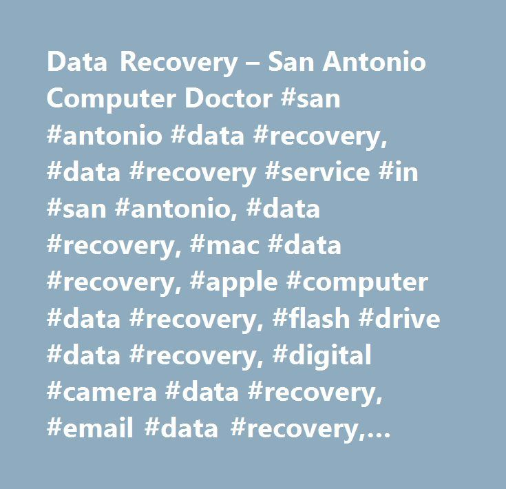 Data Recovery – San Antonio Computer Doctor #san #antonio #data #recovery, #data #recovery #service #in #san #antonio, #data #recovery, #mac #data #recovery, #apple #computer #data #recovery, #flash #drive #data #recovery, #digital #camera #data #recovery, #email #data #recovery, #business #data #recovery, #quickbooks #data #recovery, #data #recovery #for #pictures, #data #recovery #in #alamo #heights, #data #recovery #in #the #dominion, #data #recovery #in #stone #oak, #hard #drive…