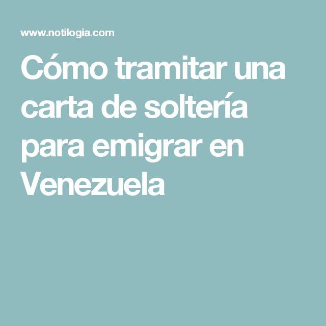 Cómo tramitar una carta de soltería para emigrar en Venezuela