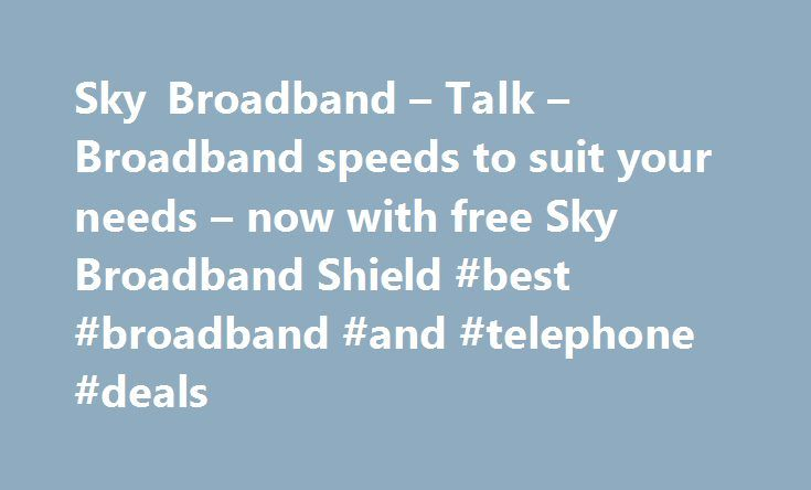 Sky Broadband – Talk – Broadband speeds to suit your needs – now with free Sky Broadband Shield #best #broadband #and #telephone #deals http://broadband.remmont.com/sky-broadband-talk-broadband-speeds-to-suit-your-needs-now-with-free-sky-broadband-shield-best-broadband-and-telephone-deals/  #broadband ireland # Sky Broadband, Fibre & Talk Here's the legal bit 10 a month Box Sets: HD package for 10 per month for 12 months. The then current price applies after the offer period. See…