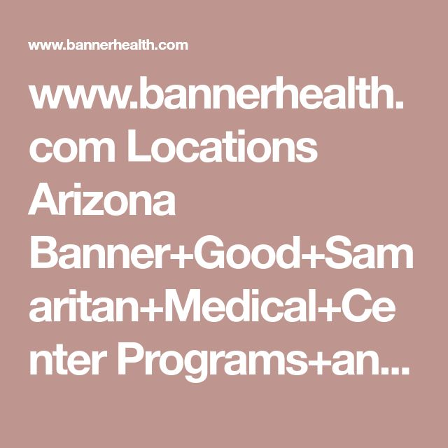 www.bannerhealth.com Locations Arizona Banner+Good+Samaritan+Medical+Center Programs+and+Services Women+Health Maternity+Services _Multiple+Births.htm