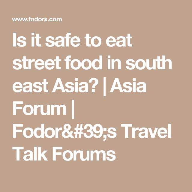 Is it safe to eat street food in south east Asia? | Asia Forum | Fodor's Travel Talk Forums