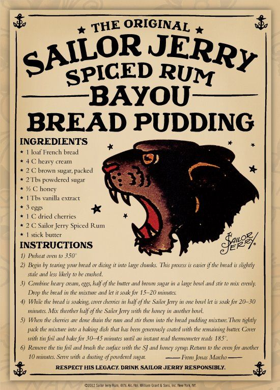 Sailor Jerry Spiced Rum Bayou Bread Pudding. French bread, heavy cream, brown sugar, powdered sugar, honey, dried cherries, rum, butter. Page no longer exists