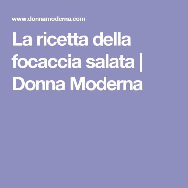 La ricetta della focaccia salata | Donna Moderna