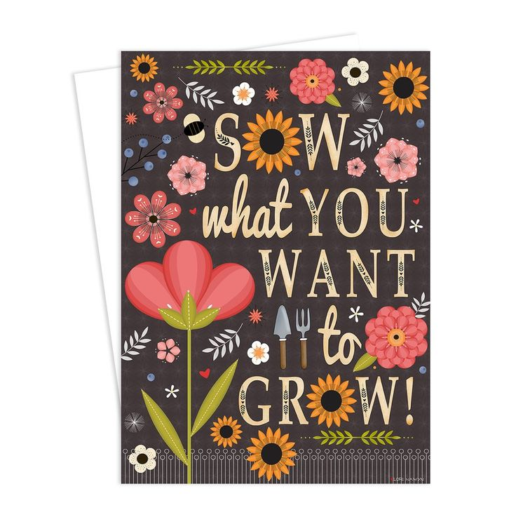 Sow What You Want to Grow!