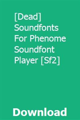Dead] Soundfonts For Phenome Soundfont Player [Sf2] download full