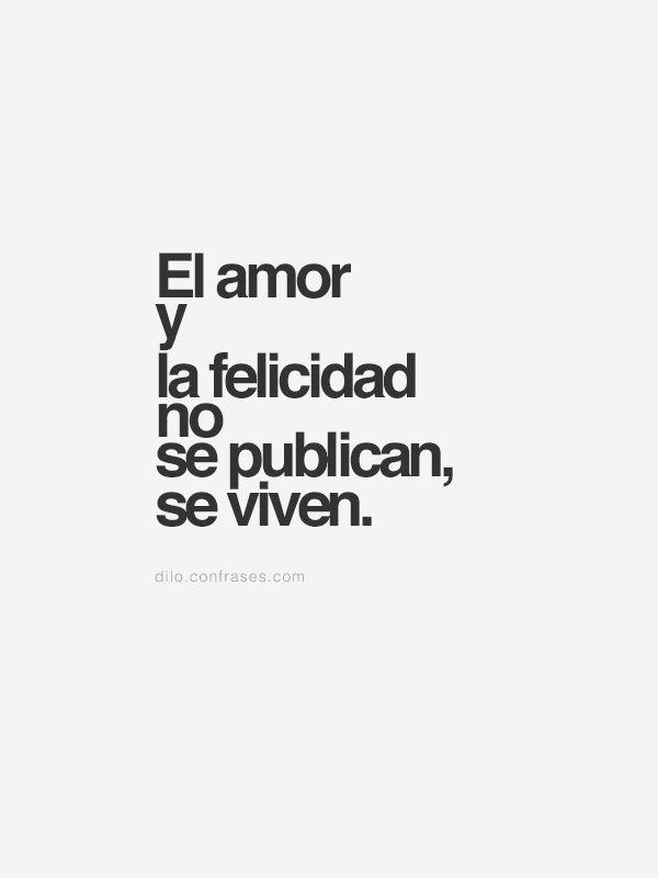 El amor y la felicidad no se publican, se viven.