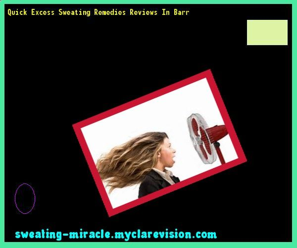Quick Excess Sweating Remedies Reviews In Barr 105523 - Your Body to Stop Excessive Sweating In 48 Hours - Guaranteed!
