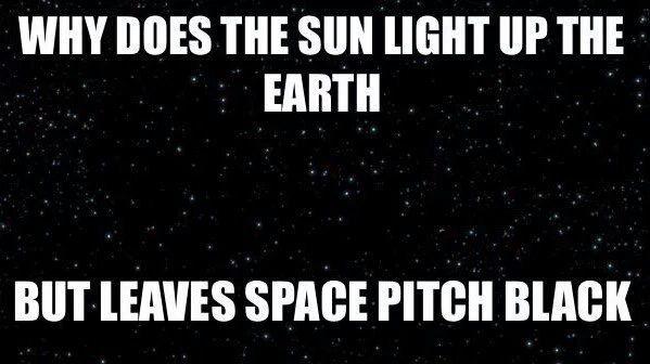 GOOD QUESTION..NO LIGHT ANYWHERE BUT ON EARTH..HAHAHAHAHA