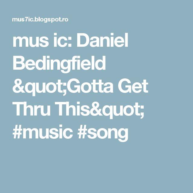"mus ic: Daniel Bedingfield ""Gotta Get Thru This"" #music #song"