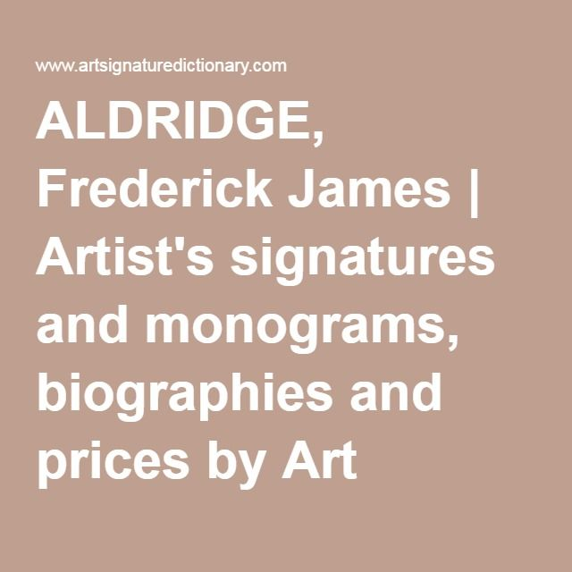 ALDRIDGE, Frederick James | Artist's signatures and monograms, biographies and prices by Art Signature Dictionary. The only site that also presents thousands of art forgeries.