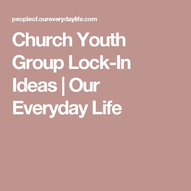 Church Youth Group Lock-In Ideas | Our Everyday Life