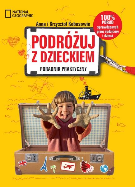 Poradnik PODRÓŻUJ Z DZIECKIEM - National Geographic. Autorzy: Anna i Krzysztof Kobusowie. Więcej: http://travelphoto.pl/portfolio_ksiazki_pzd.htm