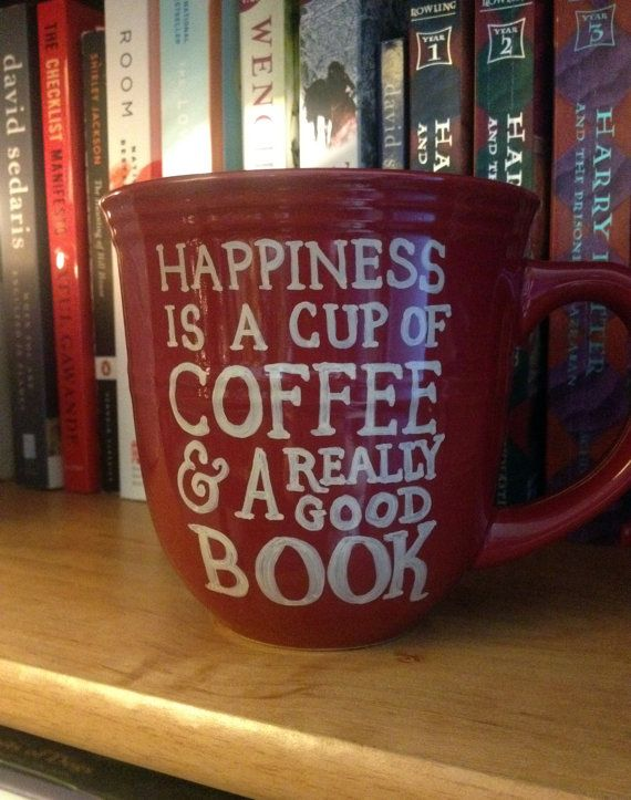 Happiness is a Cup of Coffee and a Really Good Book Coffee Mug All coffee mugs are made to order. I use an oil-based paint, let it dry,