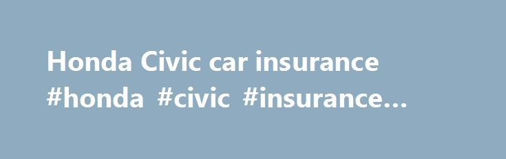 Honda Civic car insurance #honda #civic #insurance #cost http://omaha.remmont.com/honda-civic-car-insurance-honda-civic-insurance-cost/  # Insuring your Honda Civic In 1973, the Honda Civic was 139 inches long — smaller than the modern Mini Cooper — and weighed about 1,500 pounds. It was powered by a tiny four-cylinder engine that developed 50 horsepower. In the way of luxuries, it offered an AM radio. The National Highway Traffic Safety Administration (NHTSA) didn t crash-test a Civic until…