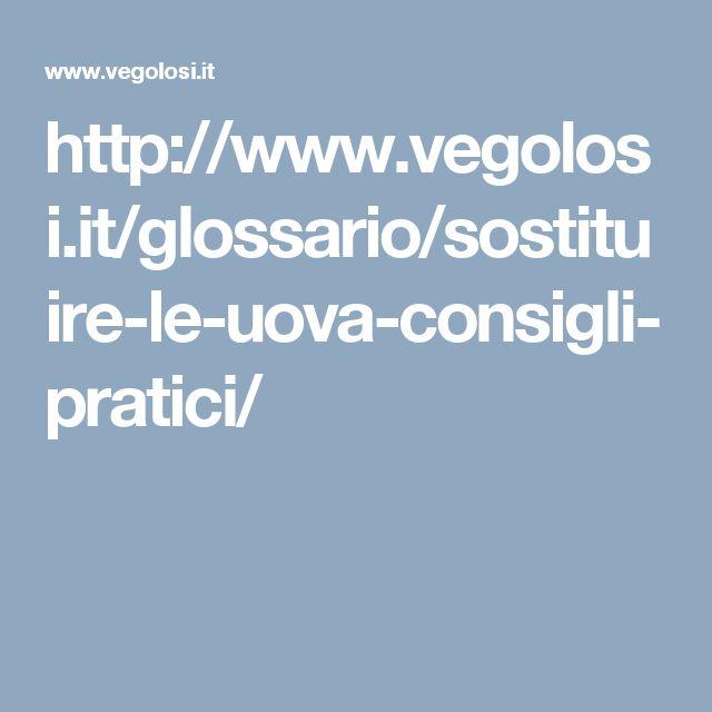 http://www.vegolosi.it/glossario/sostituire-le-uova-consigli-pratici/
