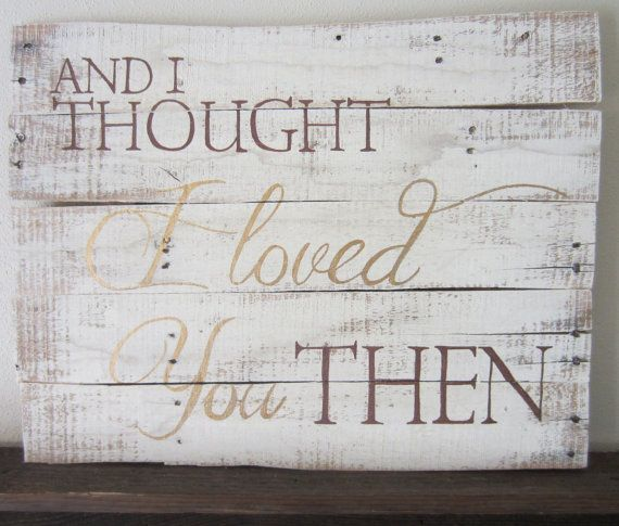 And I Thought I Loved You Then Barnwood Sign by MsDsSigns on Etsy, $35.00