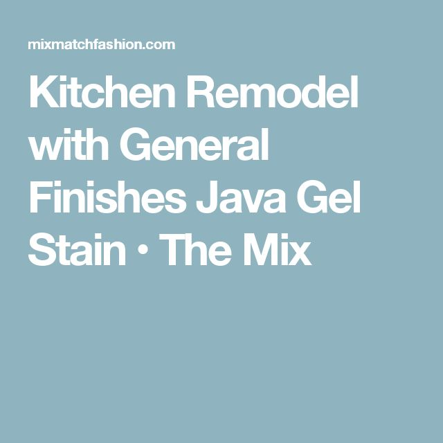 Kitchen Remodel with General Finishes Java Gel Stain • The Mix