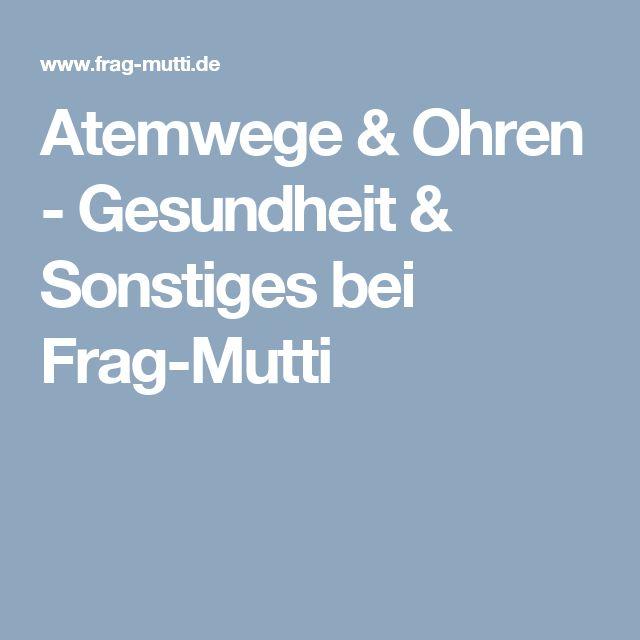 Atemwege & Ohren - Gesundheit & Sonstiges bei Frag-Mutti