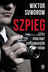 Szpieg czyli podstawy szpiegowskiego fachu Suworow Wiktor Rebis.Księgarnia internetowa Czytam.pl